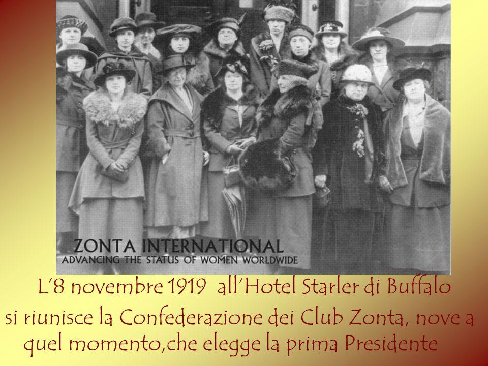 L8 novembre 1919 allHotel Starler di Buffalo si riunisce la Confederazione dei Club Zonta, nove a quel momento,che elegge la prima Presidente