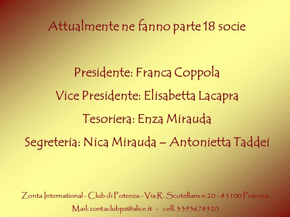 Attualmente ne fanno parte 18 socie Presidente: Franca Coppola Vice Presidente: Elisabetta Lacapra Tesoriera: Enza Mirauda Segreteria: Nica Mirauda –
