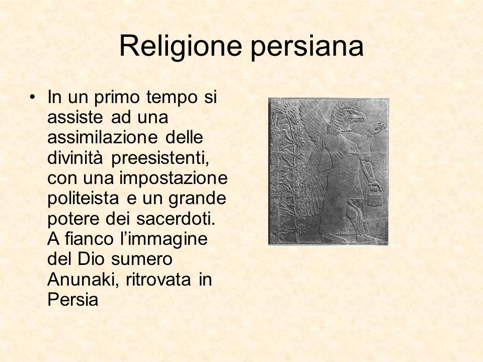 Religione persiana In un primo tempo si assiste ad una assimilazione delle divinità preesistenti, con una impostazione politeista e un grande potere d