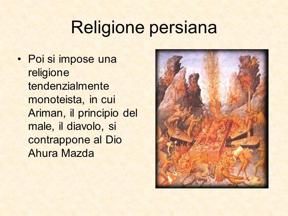 Religione persiana Poi si impose una religione tendenzialmente monoteista, in cui Ariman, il principio del male, il diavolo, si contrappone al Dio Ahu