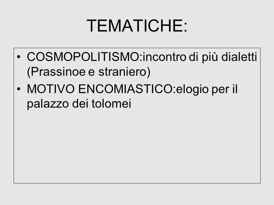 TEMATICHE: COSMOPOLITISMO:incontro di più dialetti (Prassinoe e straniero) MOTIVO ENCOMIASTICO:elogio per il palazzo dei tolomei