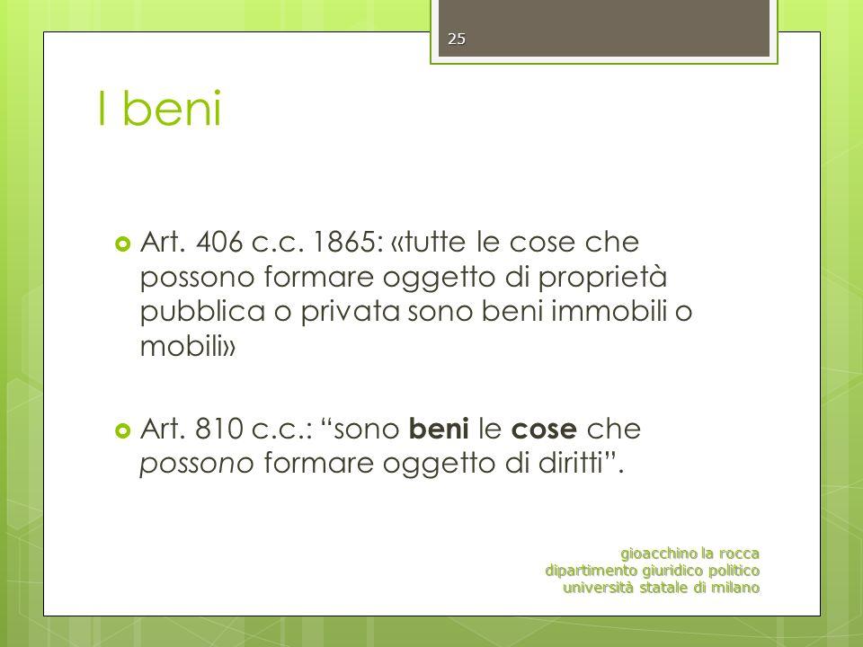 I beni Art. 406 c.c. 1865: «tutte le cose che possono formare oggetto di proprietà pubblica o privata sono beni immobili o mobili» Art. 810 c.c.: sono