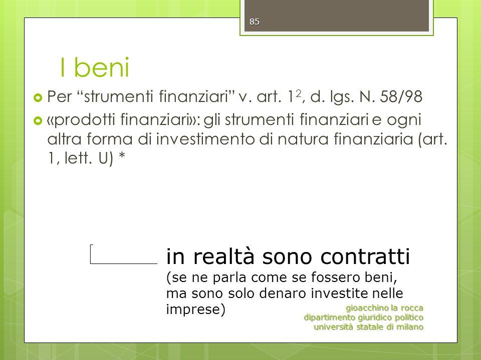 I beni Per strumenti finanziari v. art. 1 2, d. lgs. N. 58/98 «prodotti finanziari»: gli strumenti finanziari e ogni altra forma di investimento di na