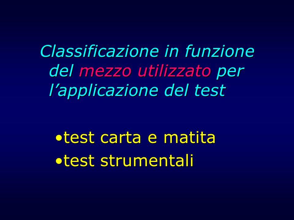 Classificazione in funzione del mezzo utilizzato per lapplicazione del test test carta e matitatest carta e matita test strumentalitest strumentali