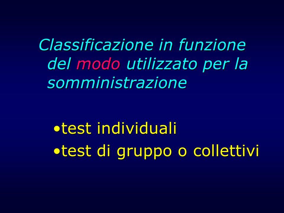 Classificazione in funzione del modo utilizzato per la somministrazione test individualitest individuali test di gruppo o collettivitest di gruppo o c