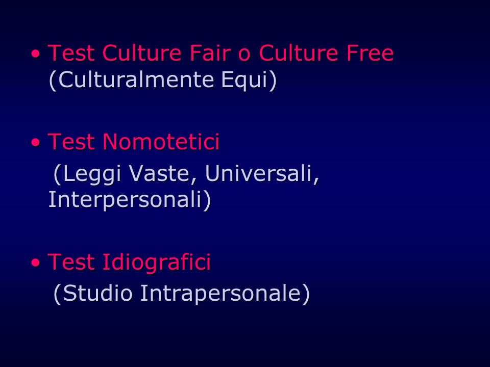Test Culture Fair o Culture Free (Culturalmente Equi)Test Culture Fair o Culture Free (Culturalmente Equi) Test NomoteticiTest Nomotetici (Leggi Vaste