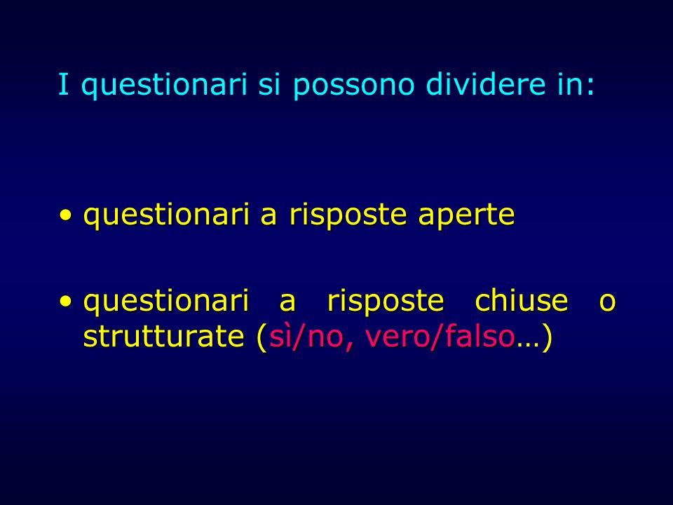 I questionari si possono dividere in: questionari a risposte apertequestionari a risposte aperte questionari a risposte chiuse o strutturate (sì/no, v