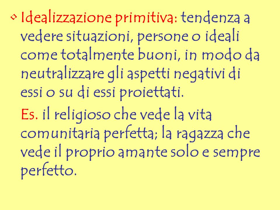 Idealizzazione primitiva: tendenza a vedere situazioni, persone o ideali come totalmente buoni, in modo da neutralizzare gli aspetti negativi di essi