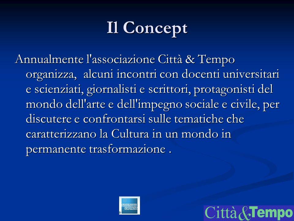 Il Concept Annualmente l associazione Città & Tempo organizza, alcuni incontri con docenti universitari e scienziati, giornalisti e scrittori, protagonisti del mondo dell arte e dell impegno sociale e civile, per discutere e confrontarsi sulle tematiche che caratterizzano la Cultura in un mondo in permanente trasformazione.