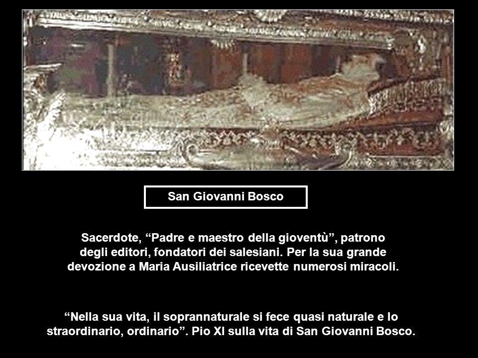 San Giovanni Bosco Sacerdote, Padre e maestro della gioventù, patrono degli editori, fondatori dei salesiani. Per la sua grande devozione a Maria Ausi