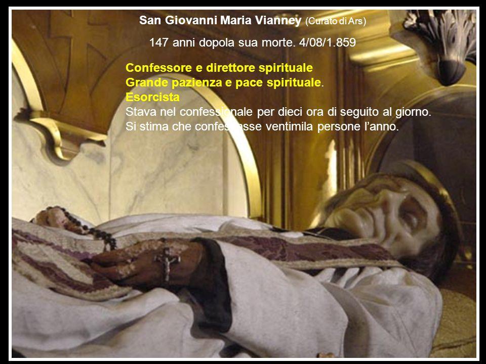 San Giovanni Maria Vianney (Curato di Ars) 147 anni dopola sua morte. 4/08/1.859 Confessore e direttore spirituale Grande pazienza e pace spirituale.