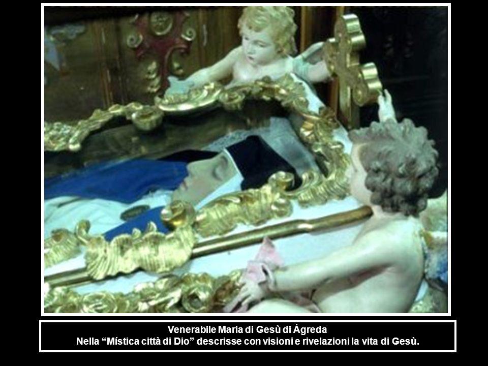 Venerabile Maria di Gesù di Ágreda Nella Mística città di Dio descrisse con visioni e rivelazioni la vita di Gesù.