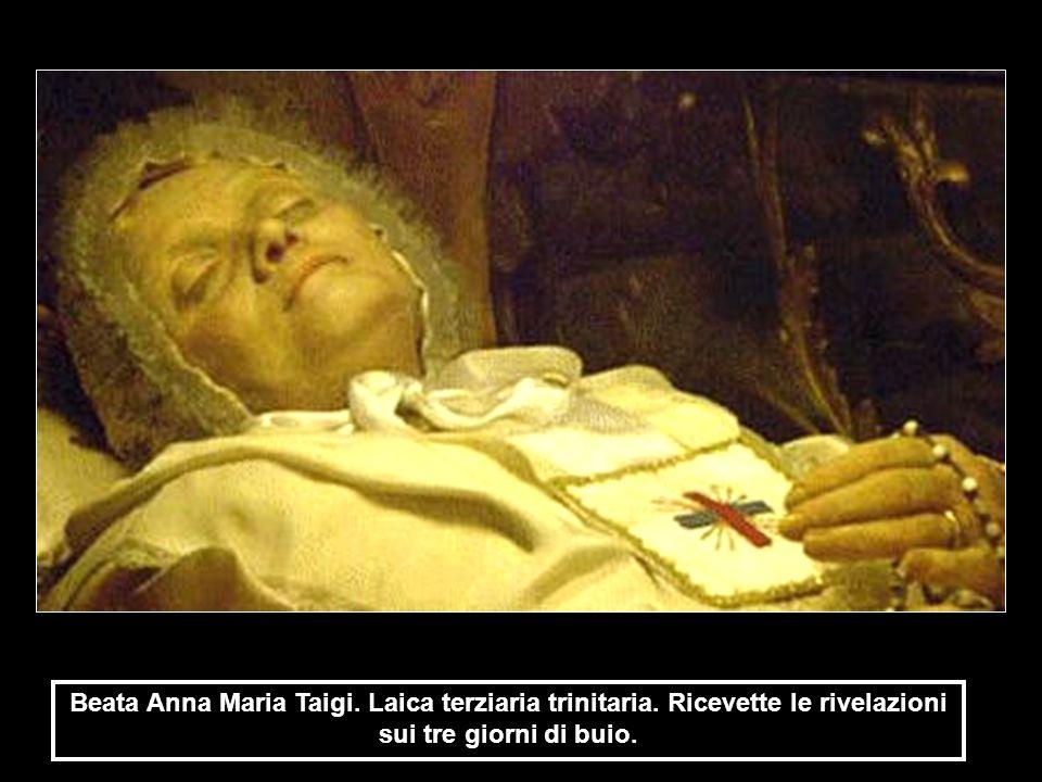 Beata Anna Maria Taigi. Laica terziaria trinitaria. Ricevette le rivelazioni sui tre giorni di buio.