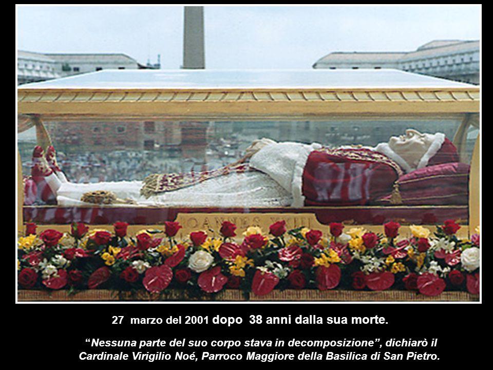 27marzo del 2001 dopo 38 anni dalla sua morte. 28Nessuna parte del suo corpo stava in decomposizione, dichiarò il Cardinale Virigilio Noé, Parroco Mag