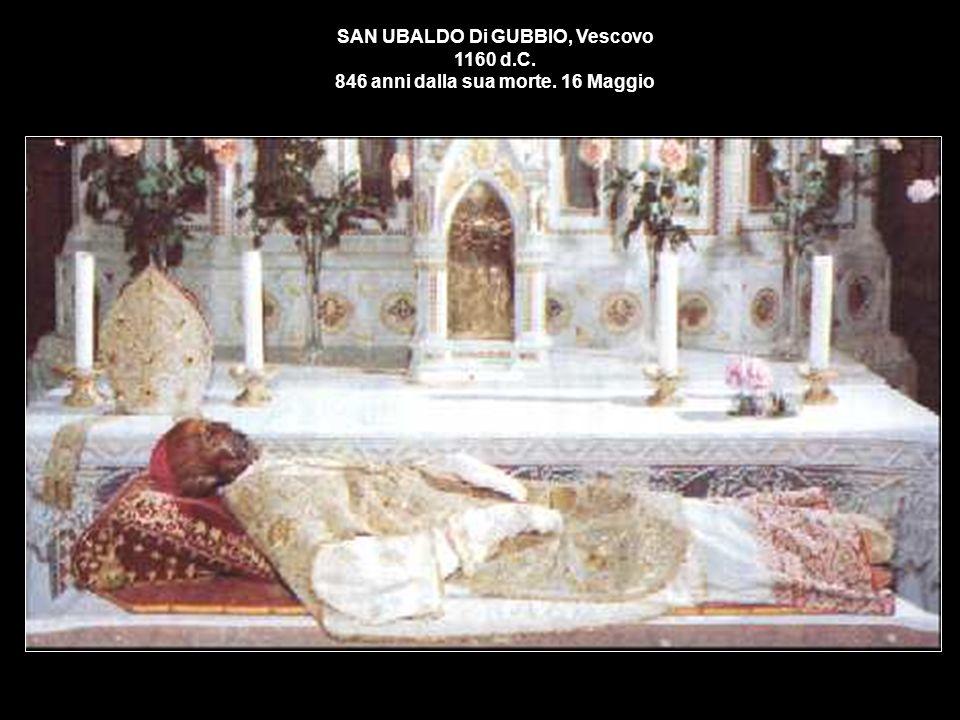 SAN UBALDO Di GUBBIO, Vescovo 1160 d.C. 846 anni dalla sua morte. 16 Maggio