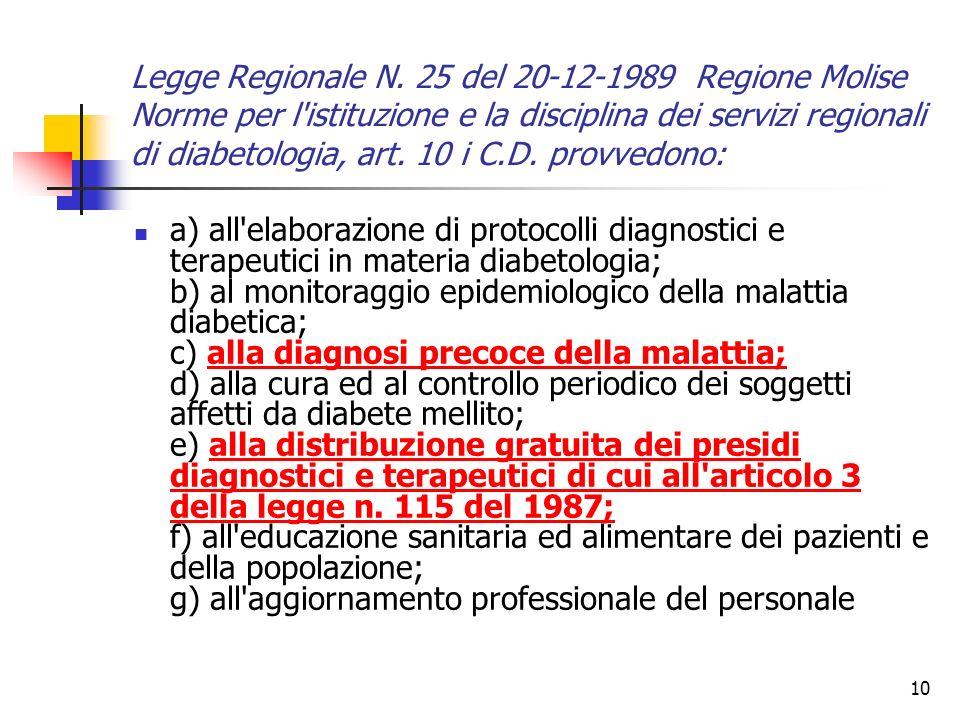 10 Legge Regionale N. 25 del 20-12-1989 Regione Molise Norme per l'istituzione e la disciplina dei servizi regionali di diabetologia, art. 10 i C.D. p