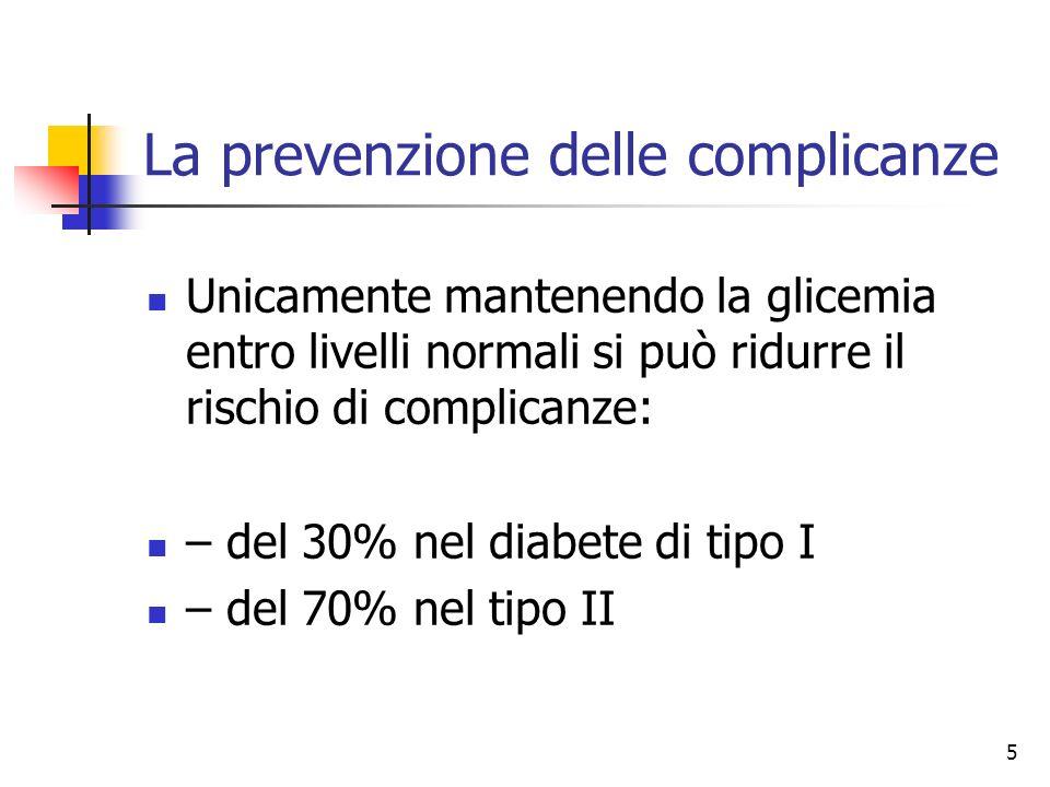 5 La prevenzione delle complicanze Unicamente mantenendo la glicemia entro livelli normali si può ridurre il rischio di complicanze: – del 30% nel dia