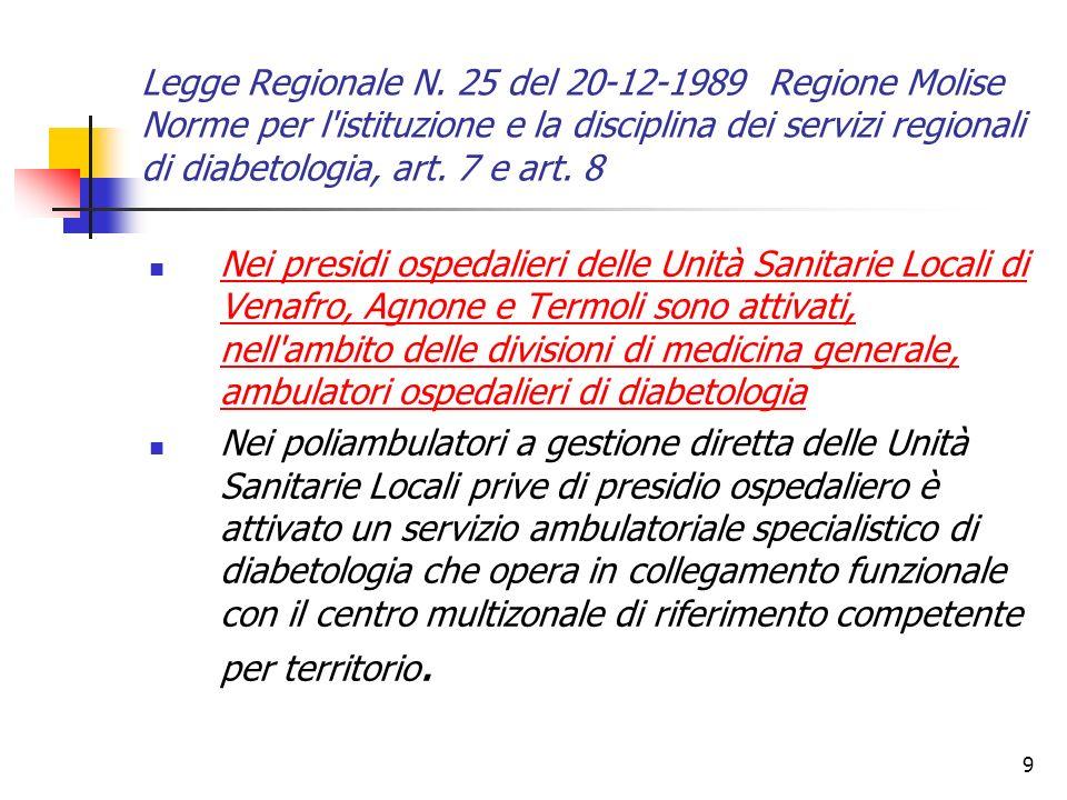 9 Legge Regionale N. 25 del 20-12-1989 Regione Molise Norme per l'istituzione e la disciplina dei servizi regionali di diabetologia, art. 7 e art. 8 N