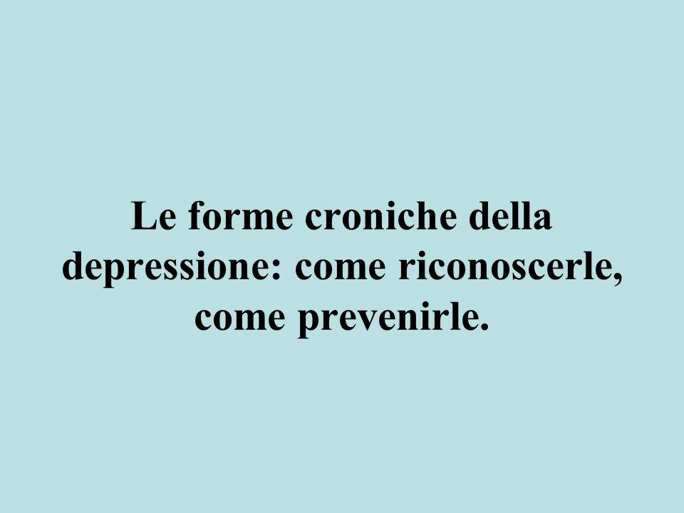 Le forme croniche della depressione: come riconoscerle, come prevenirle.