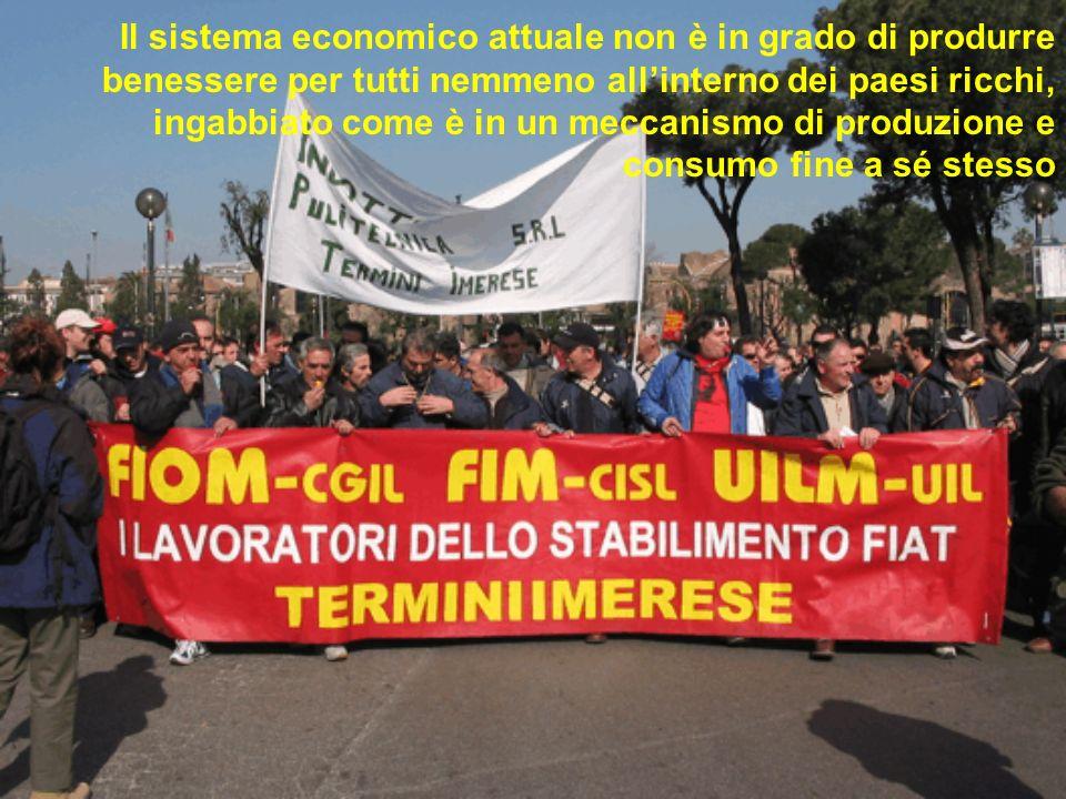 Il sistema economico attuale non è in grado di produrre benessere per tutti nemmeno allinterno dei paesi ricchi, ingabbiato come è in un meccanismo di produzione e consumo fine a sé stesso