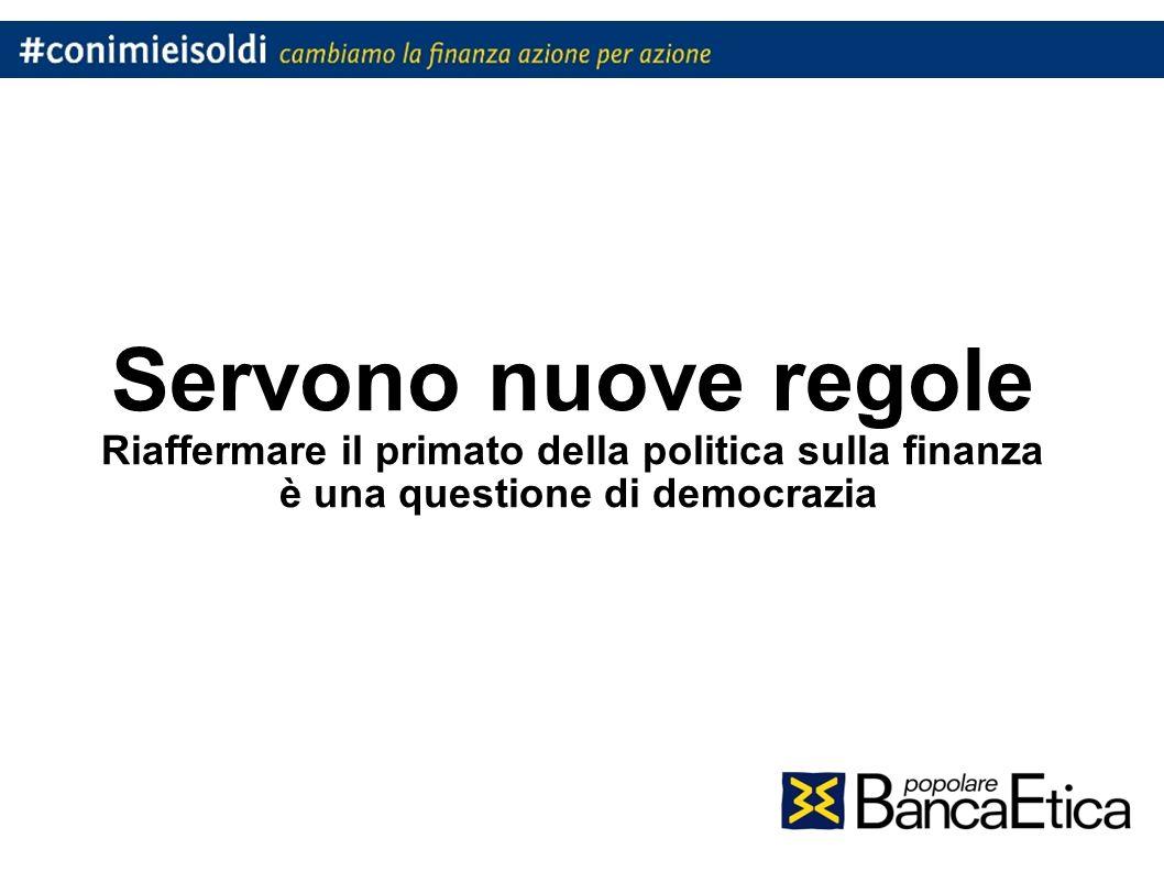 Servono nuove regole Riaffermare il primato della politica sulla finanza è una questione di democrazia