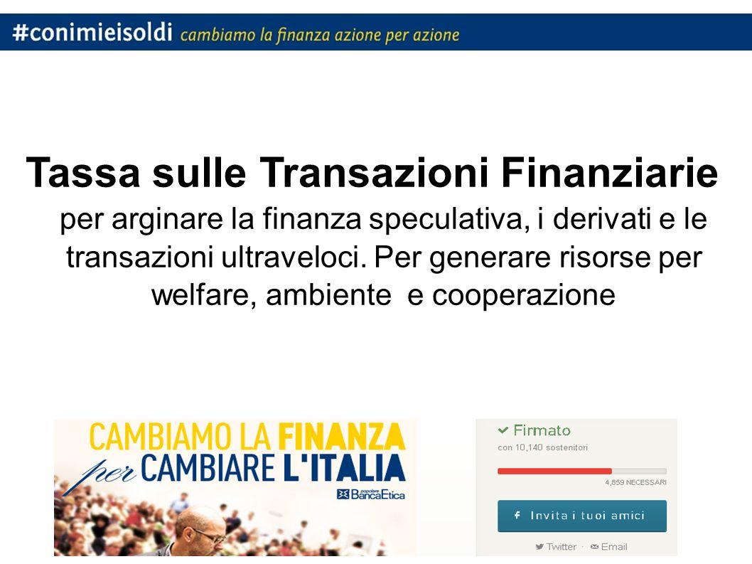 Tassa sulle Transazioni Finanziarie per arginare la finanza speculativa, i derivati e le transazioni ultraveloci.