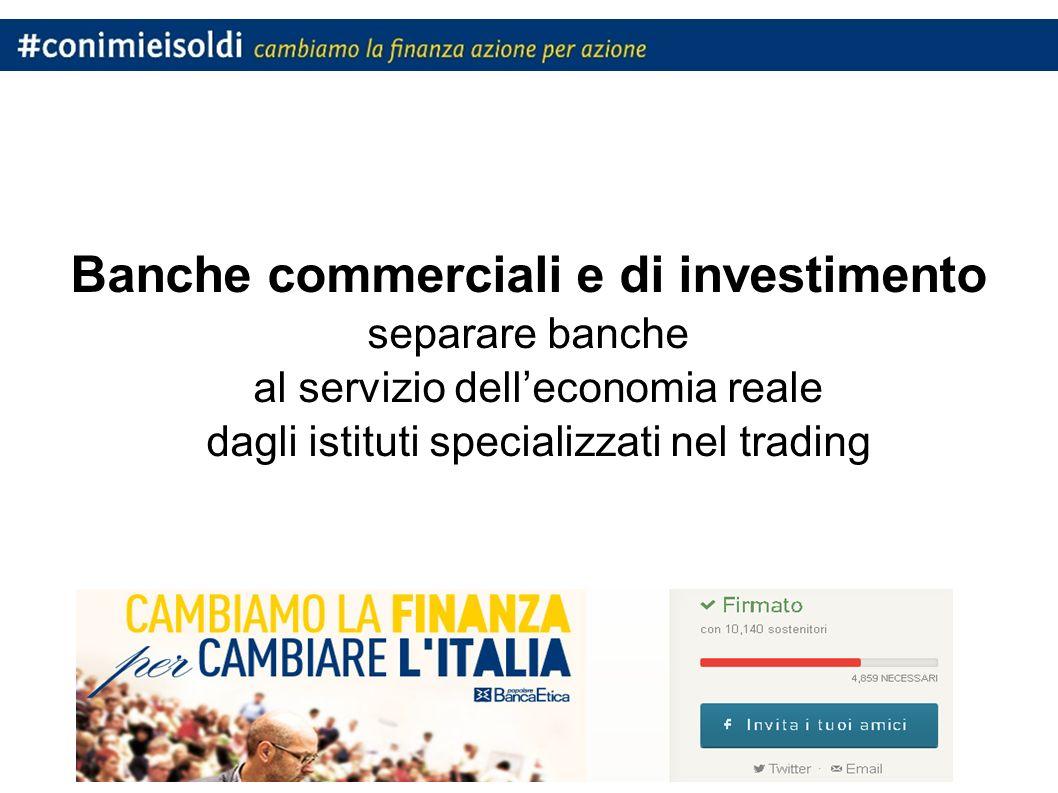 Banche commerciali e di investimento separare banche al servizio delleconomia reale dagli istituti specializzati nel trading