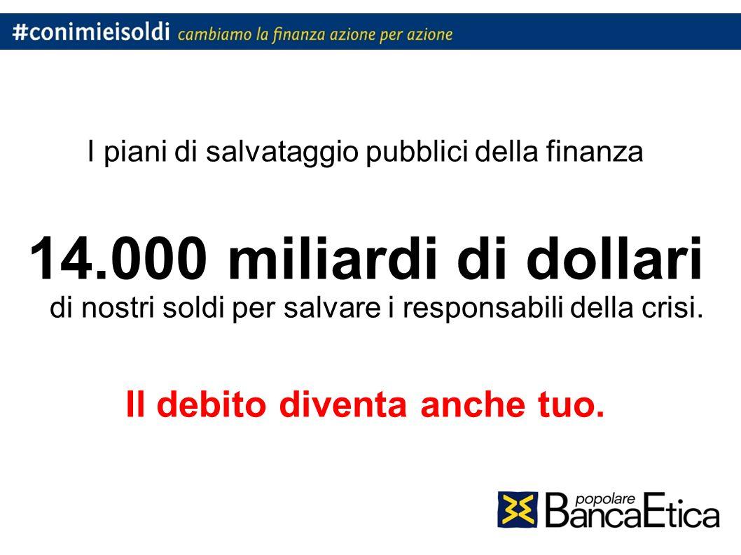 I piani di salvataggio pubblici della finanza 14.000 miliardi di dollari di nostri soldi per salvare i responsabili della crisi.