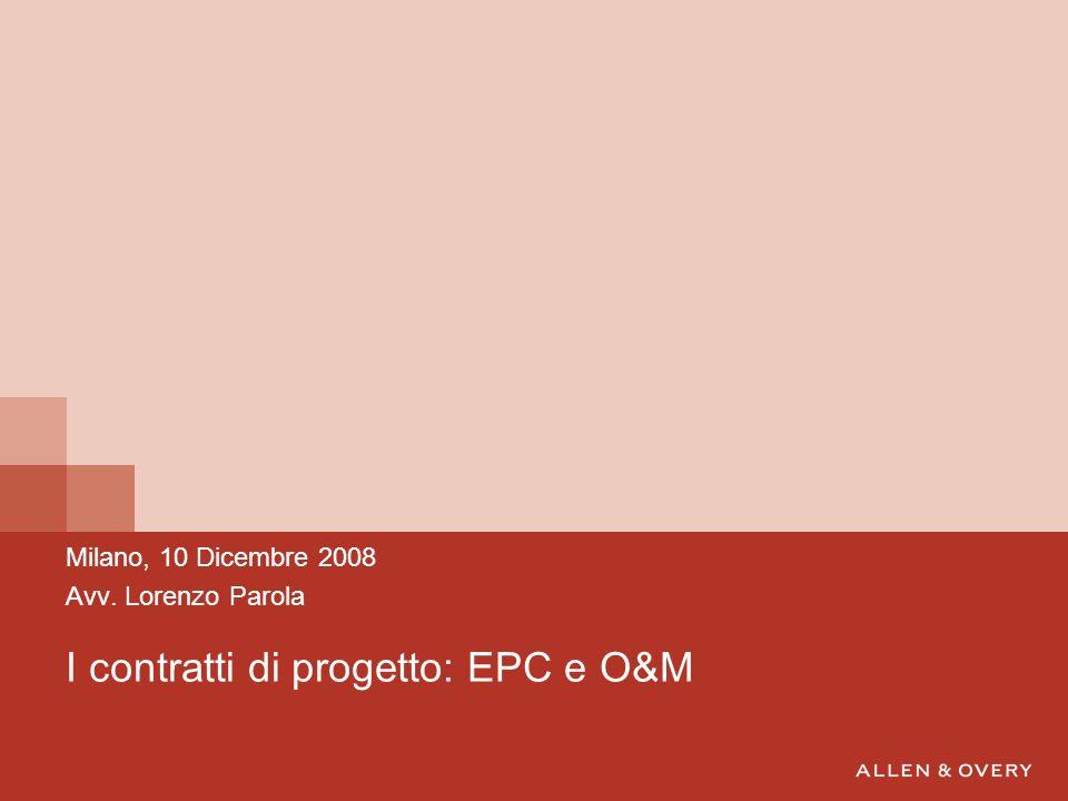 I contratti di progetto: EPC e O&M Milano, 10 Dicembre 2008 Avv. Lorenzo Parola