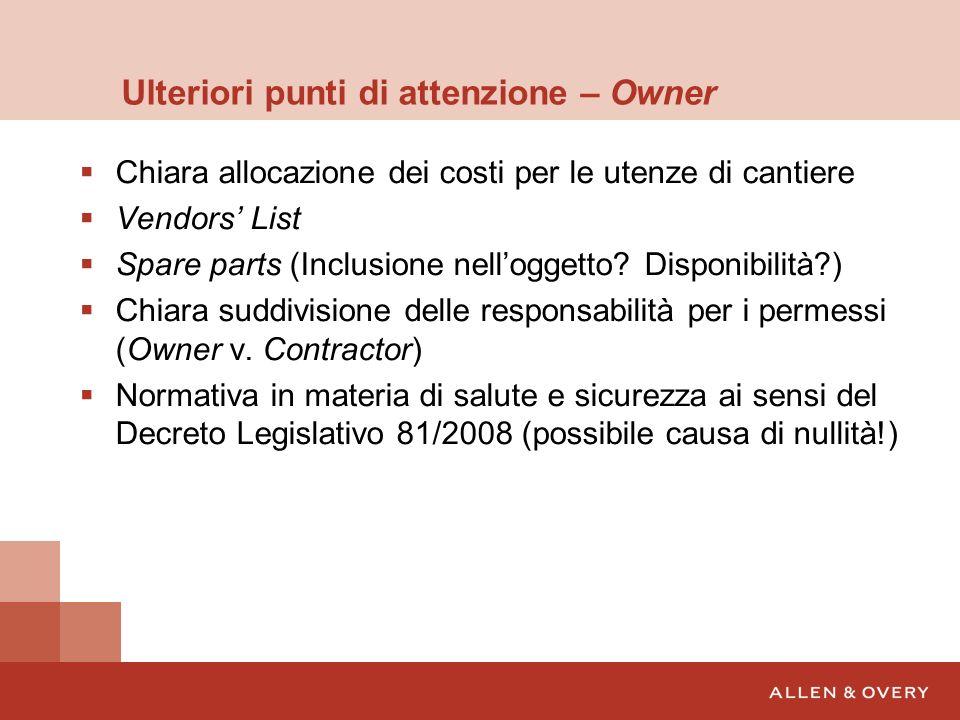 Ulteriori punti di attenzione – Owner Chiara allocazione dei costi per le utenze di cantiere Vendors List Spare parts (Inclusione nelloggetto? Disponi