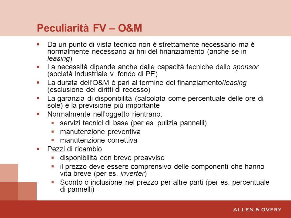 Peculiarità FV – O&M Da un punto di vista tecnico non è strettamente necessario ma è normalmente necessario ai fini del finanziamento (anche se in lea