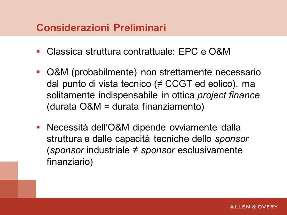 Considerazioni Preliminari Classica struttura contrattuale: EPC e O&M O&M (probabilmente) non strettamente necessario dal punto di vista tecnico ( CCG