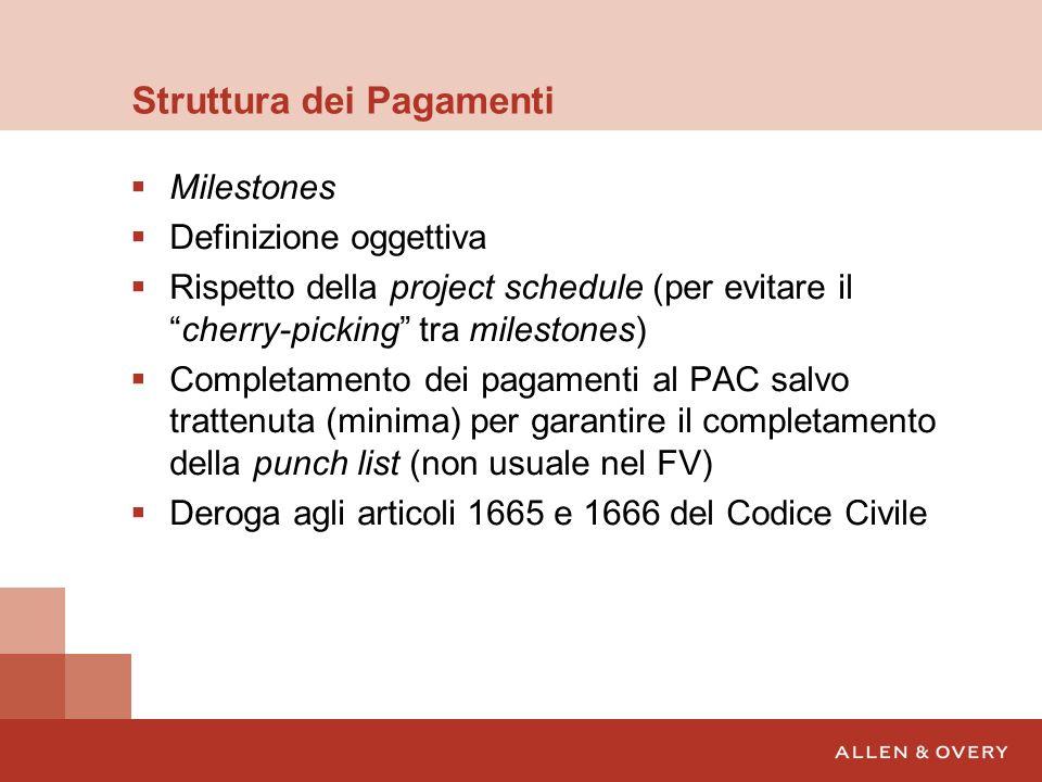 Struttura dei Pagamenti Milestones Definizione oggettiva Rispetto della project schedule (per evitare ilcherry-picking tra milestones) Completamento d