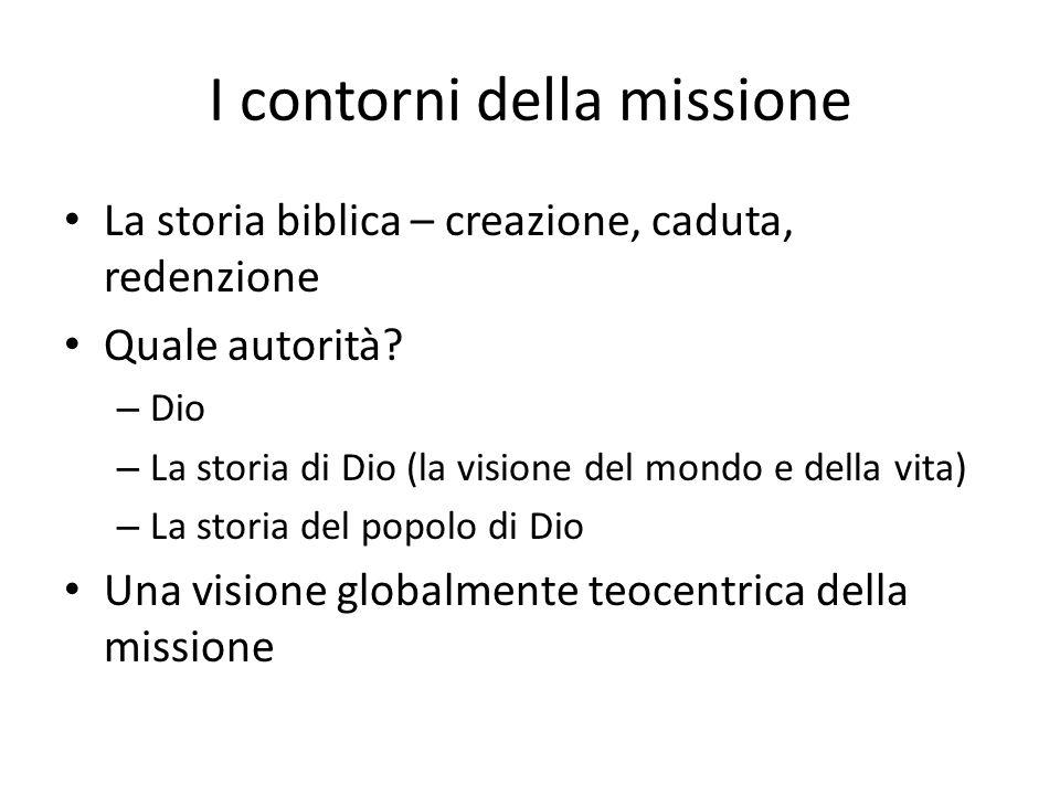 I contorni della missione La storia biblica – creazione, caduta, redenzione Quale autorità? – Dio – La storia di Dio (la visione del mondo e della vit