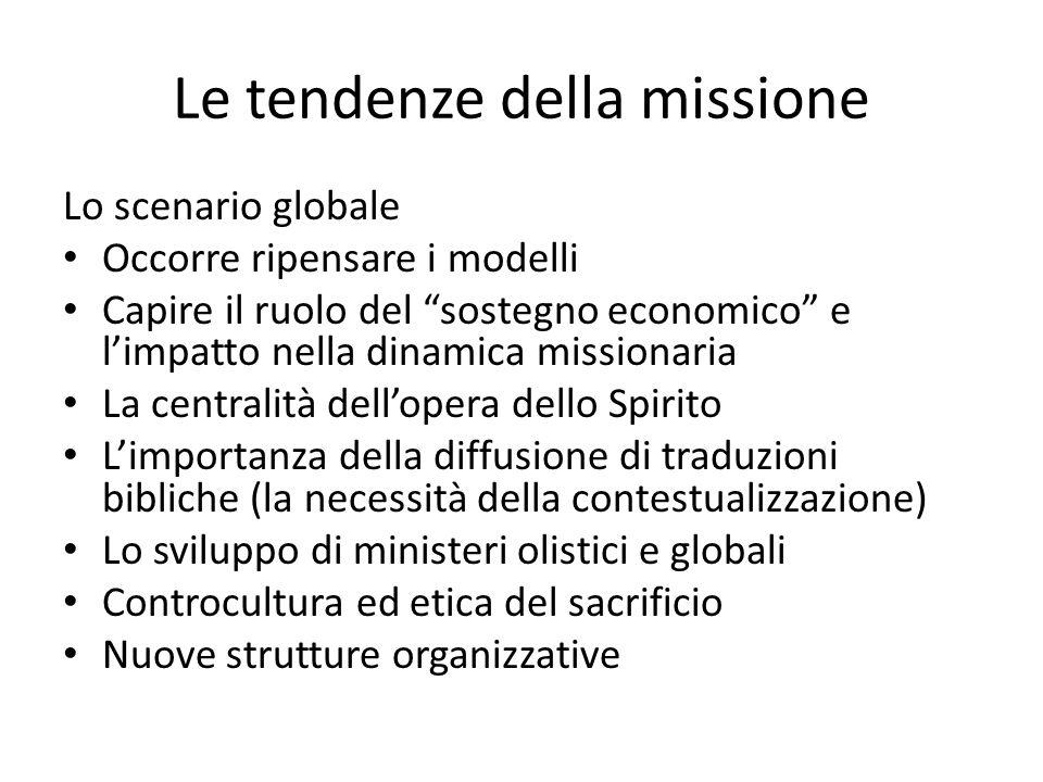 Le tendenze della missione Lo scenario globale Occorre ripensare i modelli Capire il ruolo del sostegno economico e limpatto nella dinamica missionari