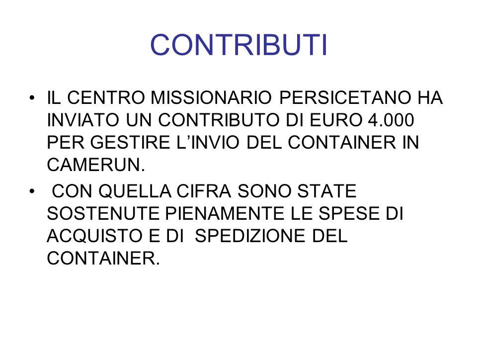 CONTRIBUTI IL CENTRO MISSIONARIO PERSICETANO HA INVIATO UN CONTRIBUTO DI EURO 4.000 PER GESTIRE LINVIO DEL CONTAINER IN CAMERUN.