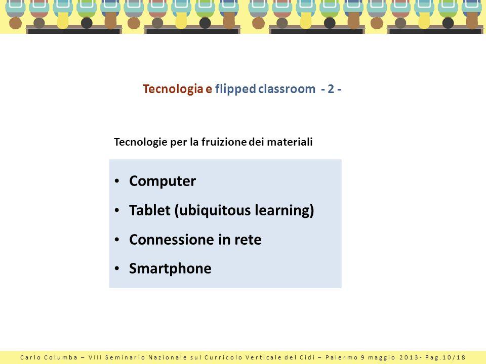 Carlo Columba – VIII Seminario Nazionale sul Curricolo Verticale del Cidi – Palermo 9 maggio 2013- Pag.10/18 Tecnologia e flipped classroom - 2 - Tecn