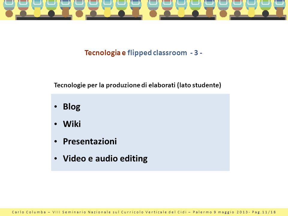 Carlo Columba – VIII Seminario Nazionale sul Curricolo Verticale del Cidi – Palermo 9 maggio 2013- Pag.11/18 Tecnologia e flipped classroom - 3 - Tecn