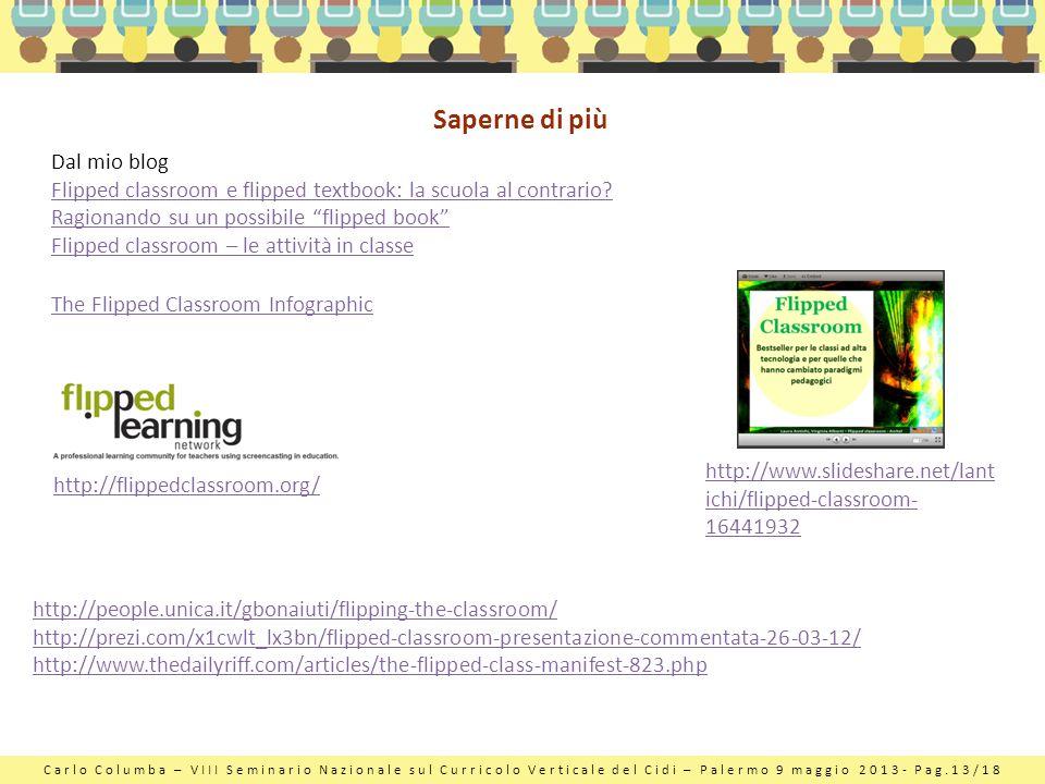 Carlo Columba – VIII Seminario Nazionale sul Curricolo Verticale del Cidi – Palermo 9 maggio 2013- Pag.13/18 Saperne di più Dal mio blog Flipped class