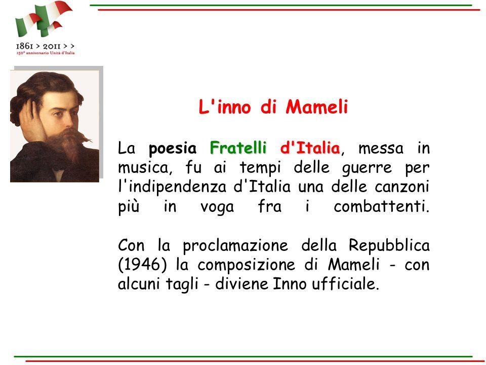 L'inno di Mameli Fratelli d'Italia La poesia Fratelli d'Italia, messa in musica, fu ai tempi delle guerre per l'indipendenza d'Italia una delle canzon