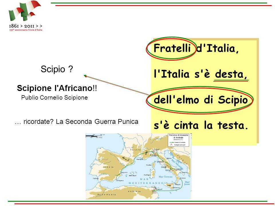 Fratelli d'Italia, l'Italia s'è desta, dell'elmo di Scipio s'è cinta la testa. Fratelli d'Italia, l'Italia s'è desta, dell'elmo di Scipio s'è cinta la