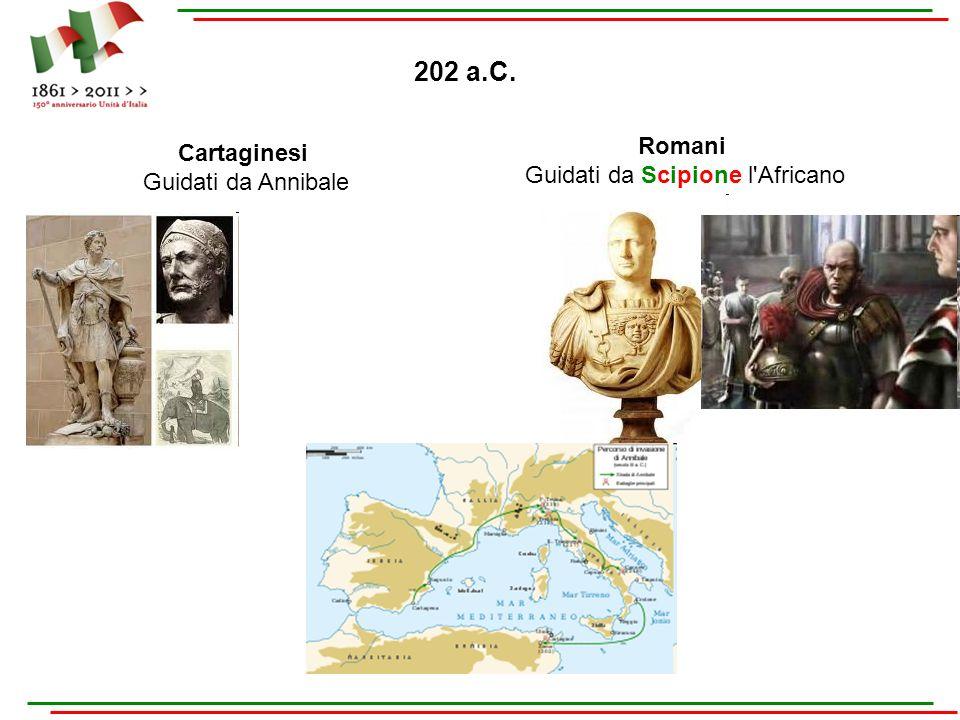 Cartaginesi Guidati da Annibale 202 a.C. Romani Guidati da Scipione l'Africano