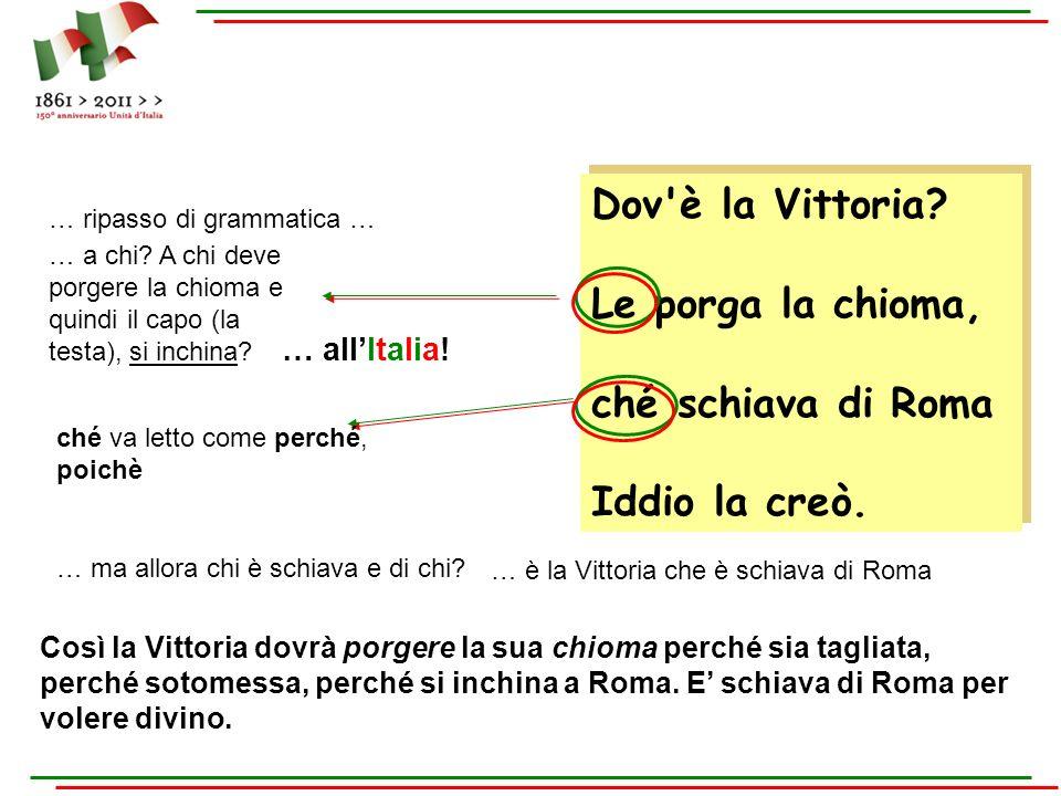 Dov'è la Vittoria? Le porga la chioma, ché schiava di Roma Iddio la creò. Dov'è la Vittoria? Le porga la chioma, ché schiava di Roma Iddio la creò. …