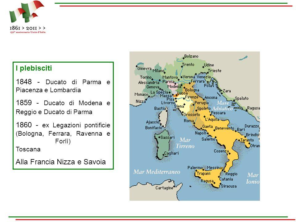I plebisciti 1848 - Ducato di Parma e Piacenza e Lombardia 1859 - Ducato di Modena e Reggio e Ducato di Parma 1860 - ex Legazioni pontificie (Bologna,