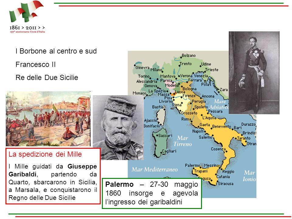 I Borbone al centro e sud Francesco II Re delle Due Sicilie La spedizione dei Mille I Mille guidati da Giuseppe Garibaldi, partendo da Quarto, sbarcar