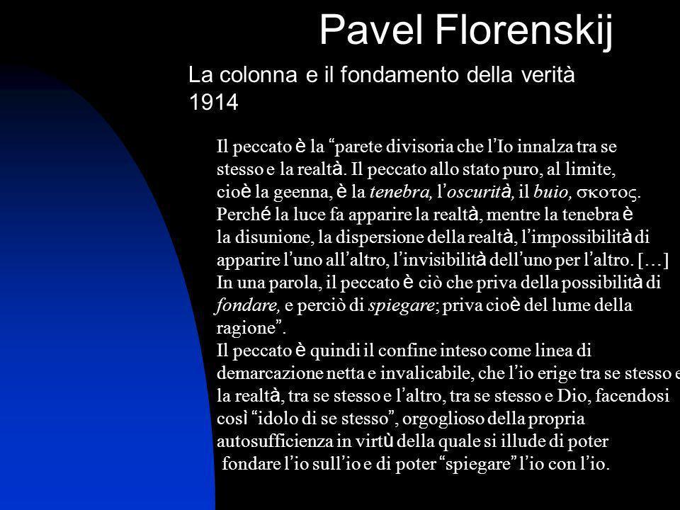 Pavel Florenskij La colonna e il fondamento della verità 1914 Il peccato è la parete divisoria che l Io innalza tra se stesso e la realt à. Il peccato