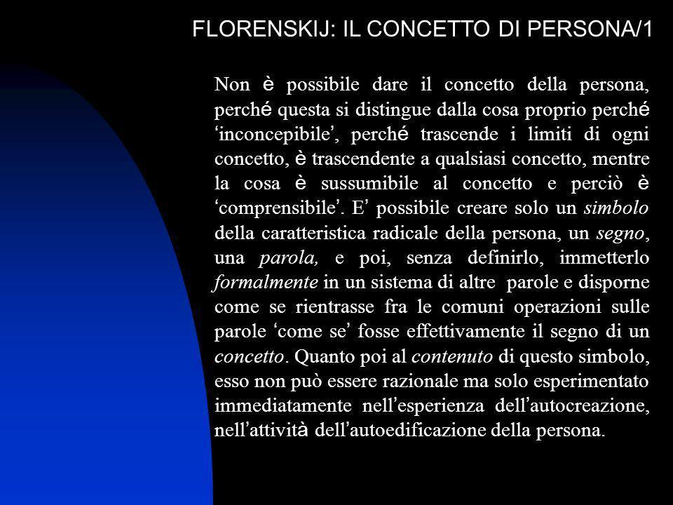 FLORENSKIJ: IL CONCETTO DI PERSONA/1 Non è possibile dare il concetto della persona, perch é questa si distingue dalla cosa proprio perch é inconcepib