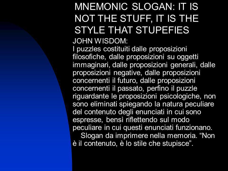 MNEMONIC SLOGAN: IT IS NOT THE STUFF, IT IS THE STYLE THAT STUPEFIES JOHN WISDOM: I puzzles costituiti dalle proposizioni filosofiche, dalle proposizi