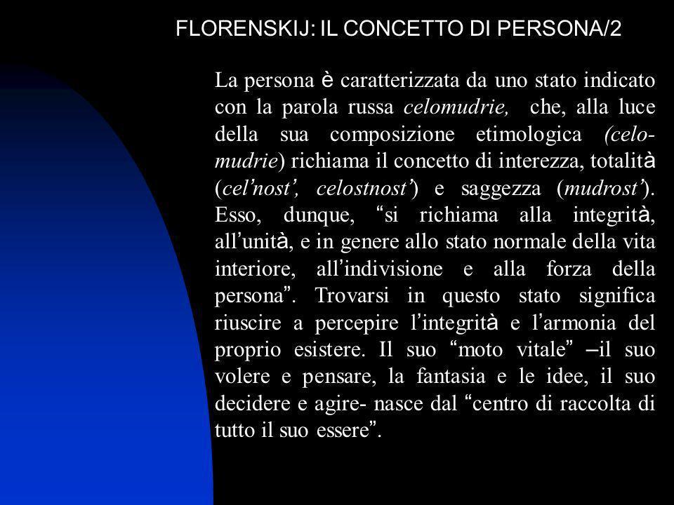 FLORENSKIJ: IL CONCETTO DI PERSONA/2 La persona è caratterizzata da uno stato indicato con la parola russa celomudrie, che, alla luce della sua compos