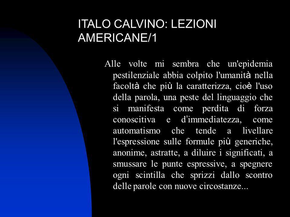 ITALO CALVINO: LEZIONI AMERICANE/1 Alle volte mi sembra che un'epidemia pestilenziale abbia colpito l'umanit à nella facolt à che pi ù la caratterizza